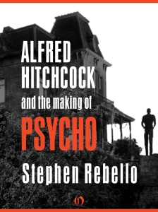 Alfred Hitchcock and the Making of Psycho Book Cover