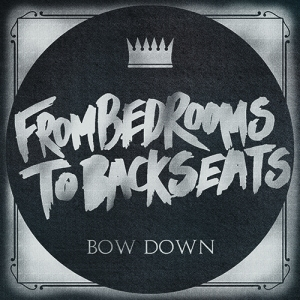 From Bedrooms To Backseats - Bow Down