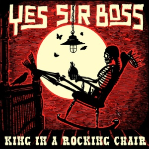 Yes Sir Boss - King In A Rocking Chair
