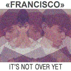 Francisco - It's Not Over Yet cover