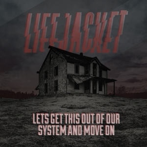 Lifejacket - Let's Get This Out Of Our System And Move On