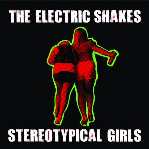 The Electric Shakes - Stereotypical Girls