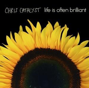 Chris Catalyst - Life is Often Brilliant