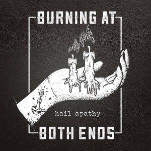 Burning At Both Ends - Hail Apathy - album cover