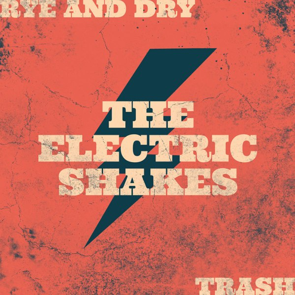 The Electric Shakes - Rye And Dry/Trash
