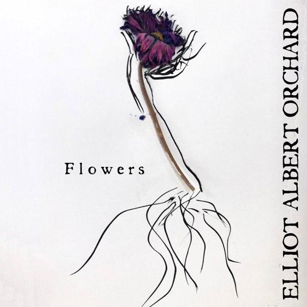 Elliot Albert Orchard - Flowers - single cover