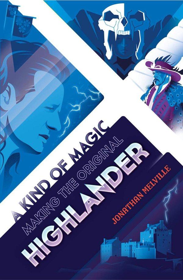 A Kind Of Magic - Making The Original Highlander - Jonathan Melville