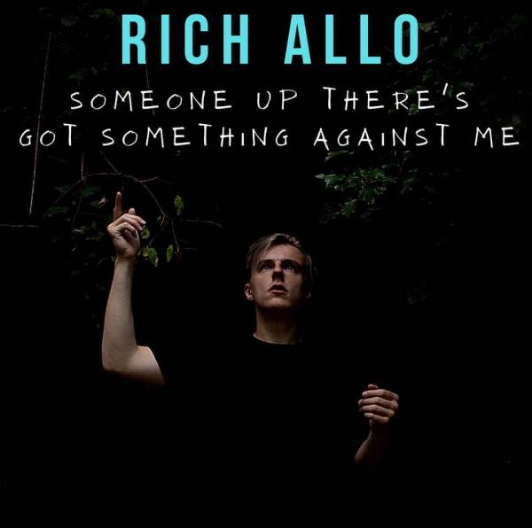Rich Allo - Someone Up There's Got Something Against Me