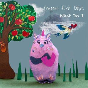 Coastal Fire Dept - What Do I - EP artwork